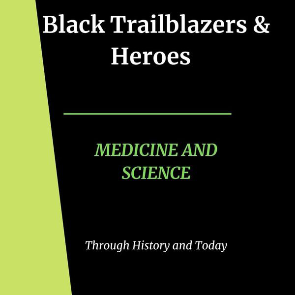 Black Medicine and Science Trailblazers